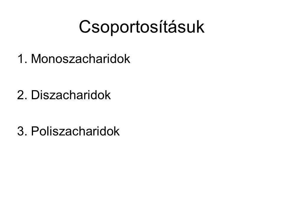 Csoportosításuk 1. Monoszacharidok 2. Diszacharidok 3. Poliszacharidok