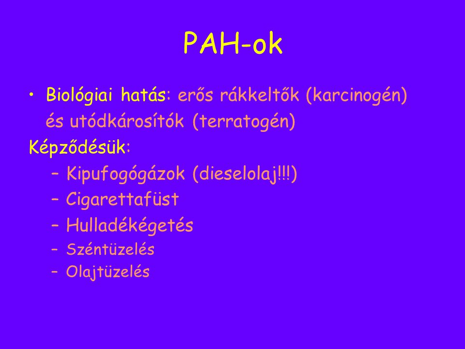 PAH-ok Biológiai hatás: erős rákkeltők (karcinogén)