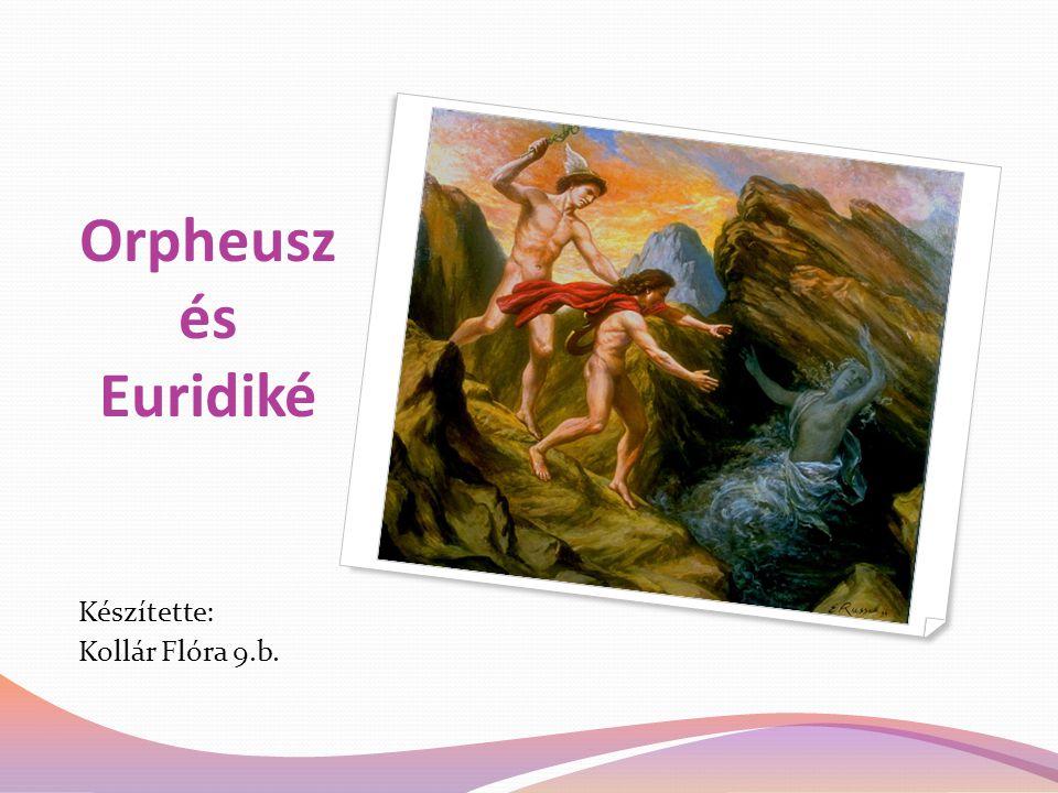 Orpheusz és Euridiké Készítette: Kollár Flóra 9.b.