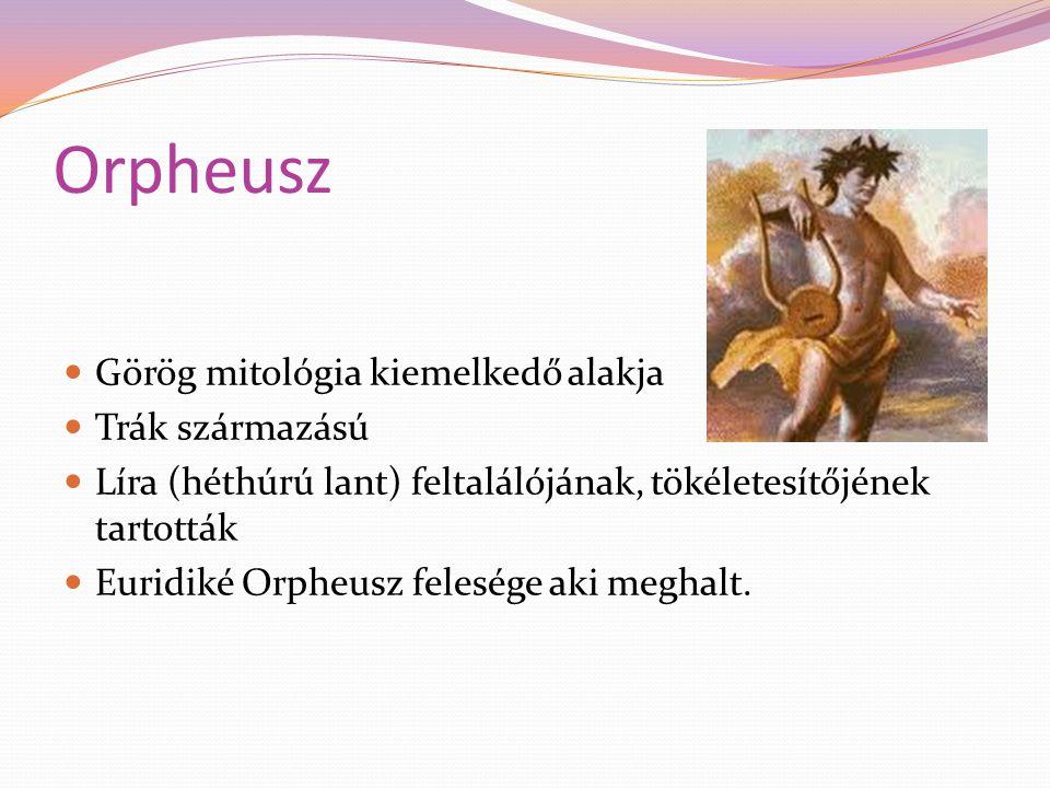 Orpheusz Görög mitológia kiemelkedő alakja Trák származású