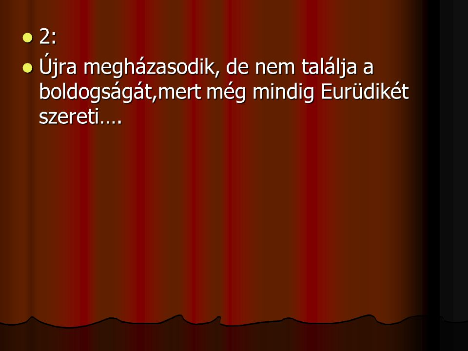 2: Újra megházasodik, de nem találja a boldogságát,mert még mindig Eurüdikét szereti….