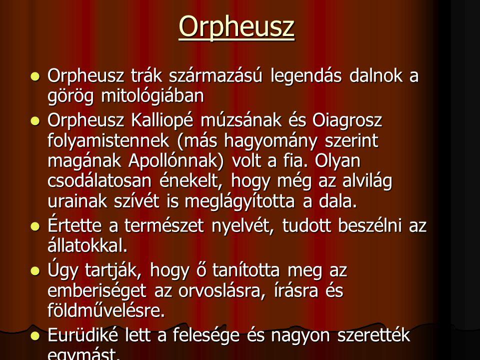 Orpheusz Orpheusz trák származású legendás dalnok a görög mitológiában