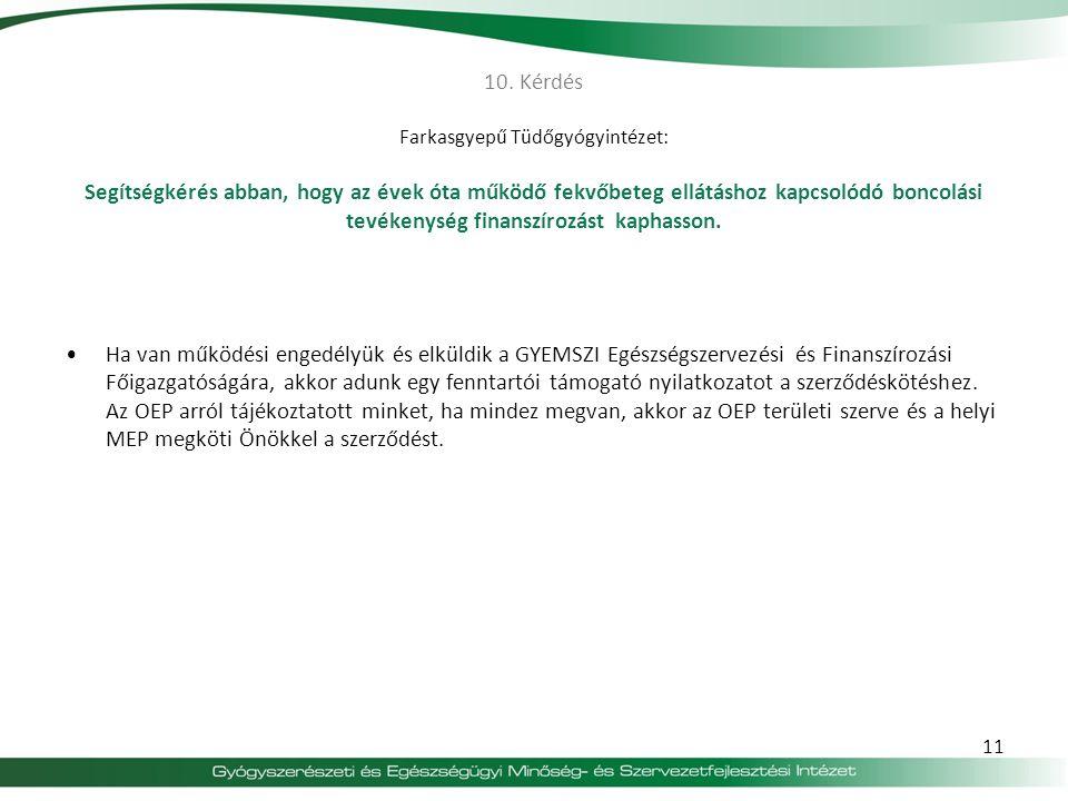 10. Kérdés Farkasgyepű Tüdőgyógyintézet: Segítségkérés abban, hogy az évek óta működő fekvőbeteg ellátáshoz kapcsolódó boncolási tevékenység finanszírozást kaphasson.