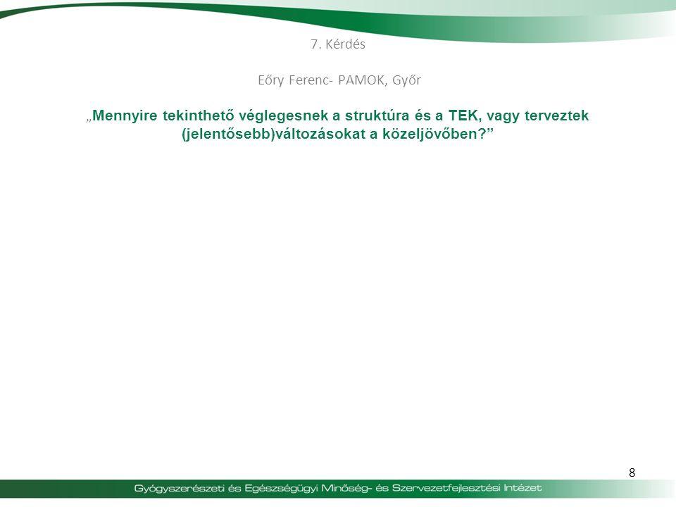 """7. Kérdés Eőry Ferenc- PAMOK, Győr """"Mennyire tekinthető véglegesnek a struktúra és a TEK, vagy terveztek (jelentősebb)változásokat a közeljövőben"""
