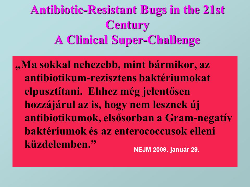 Antibiotic-Resistant Bugs in the 21st Century A Clinical Super-Challenge