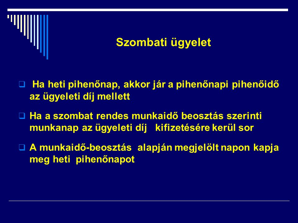 Szombati ügyelet Ha heti pihenőnap, akkor jár a pihenőnapi pihenőidő az ügyeleti díj mellett.