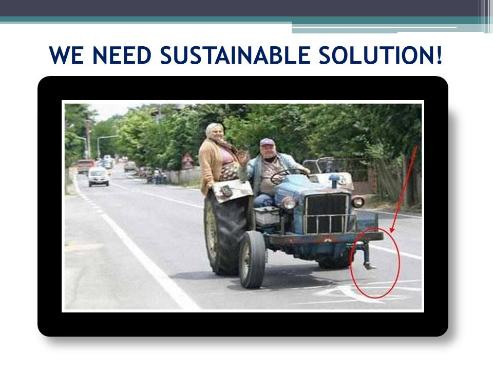 WE NEED SUSTAINABLE SOLUTION!