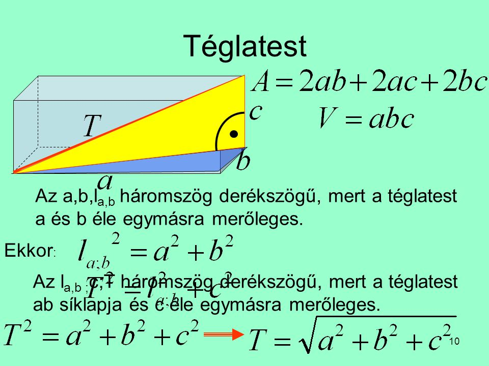 Téglatest Az a,b,la,b háromszög derékszögű, mert a téglatest a és b éle egymásra merőleges. Ekkor: