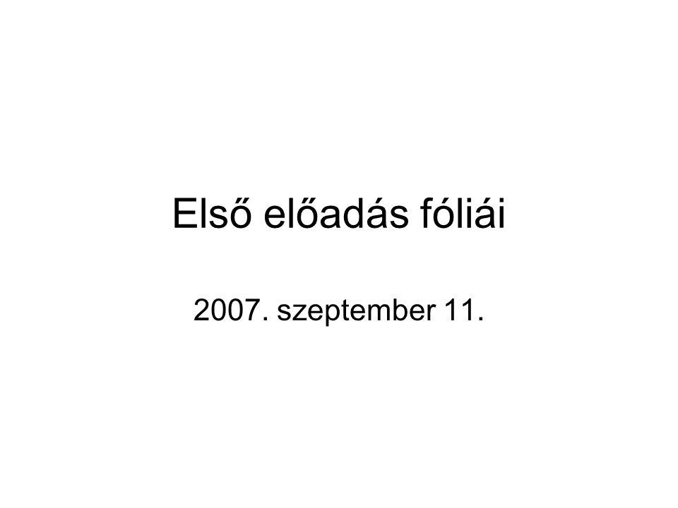Első előadás fóliái 2007. szeptember 11.