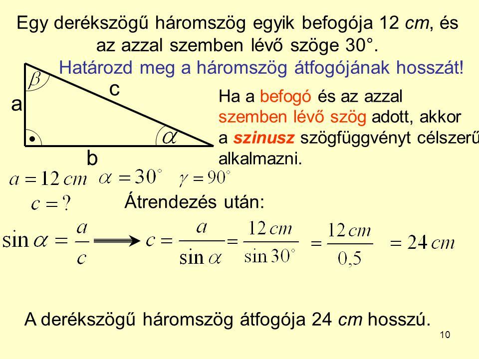 Egy derékszögű háromszög egyik befogója 12 cm, és az azzal szemben lévő szöge 30°. Határozd meg a háromszög átfogójának hosszát!