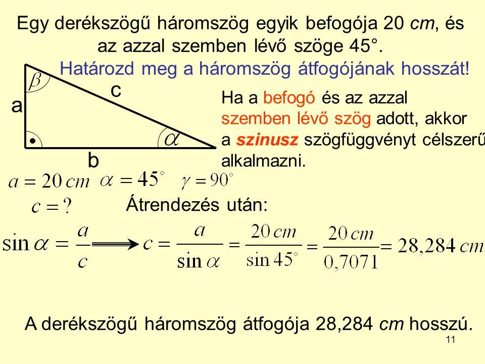 Egy derékszögű háromszög egyik befogója 20 cm, és az azzal szemben lévő szöge 45°. Határozd meg a háromszög átfogójának hosszát!