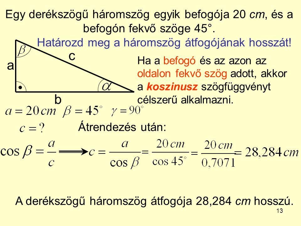 Egy derékszögű háromszög egyik befogója 20 cm, és a befogón fekvő szöge 45°. Határozd meg a háromszög átfogójának hosszát!