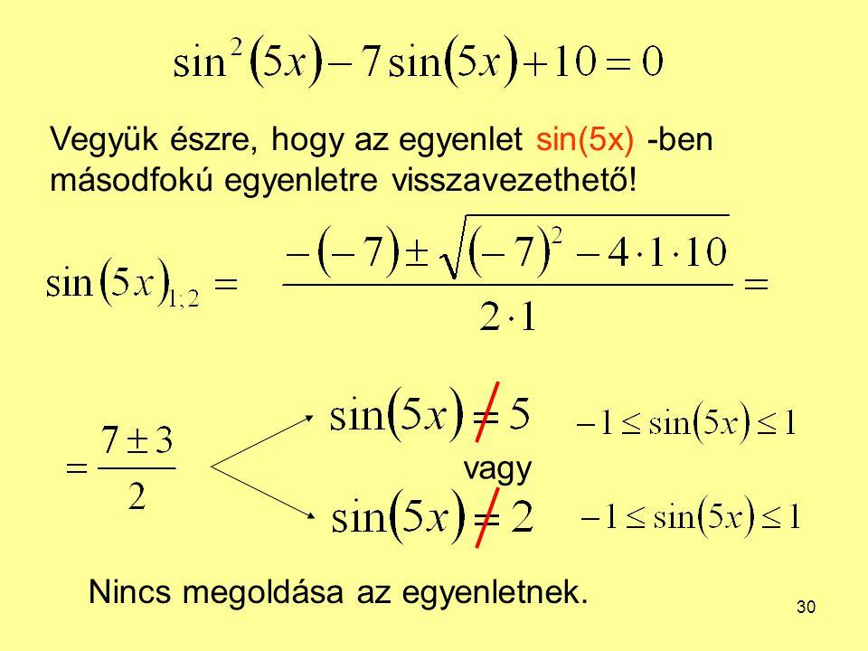 Vegyük észre, hogy az egyenlet sin(5x) -ben másodfokú egyenletre visszavezethető!