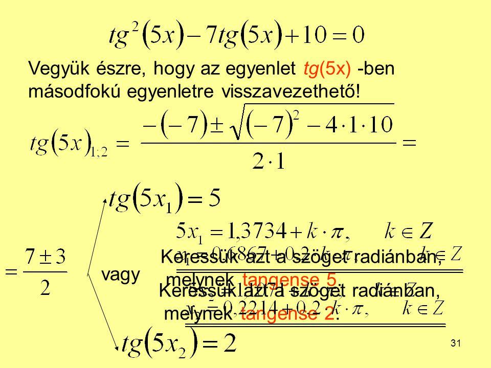 Vegyük észre, hogy az egyenlet tg(5x) -ben másodfokú egyenletre visszavezethető!