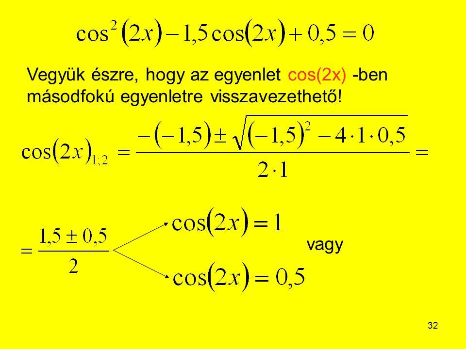 Vegyük észre, hogy az egyenlet cos(2x) -ben másodfokú egyenletre visszavezethető!