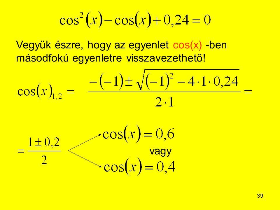 Vegyük észre, hogy az egyenlet cos(x) -ben másodfokú egyenletre visszavezethető!