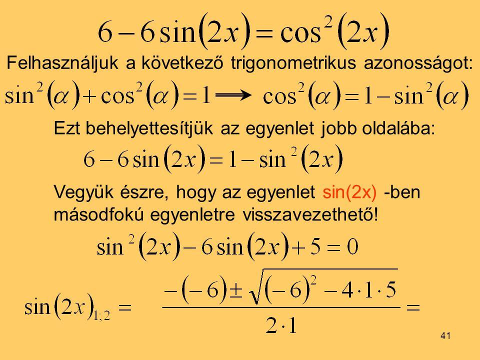 Felhasználjuk a következő trigonometrikus azonosságot: