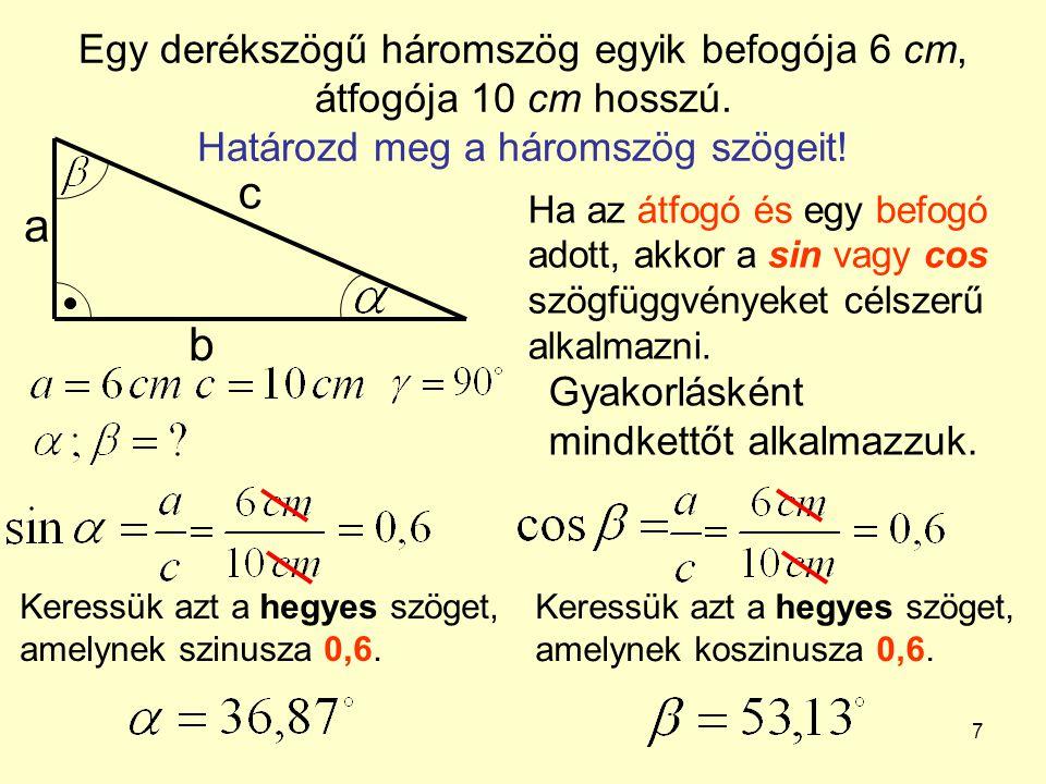 Egy derékszögű háromszög egyik befogója 6 cm, átfogója 10 cm hosszú