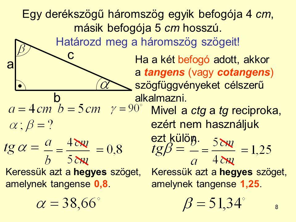 Egy derékszögű háromszög egyik befogója 4 cm, másik befogója 5 cm hosszú. Határozd meg a háromszög szögeit!
