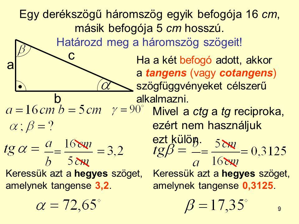 Egy derékszögű háromszög egyik befogója 16 cm, másik befogója 5 cm hosszú. Határozd meg a háromszög szögeit!