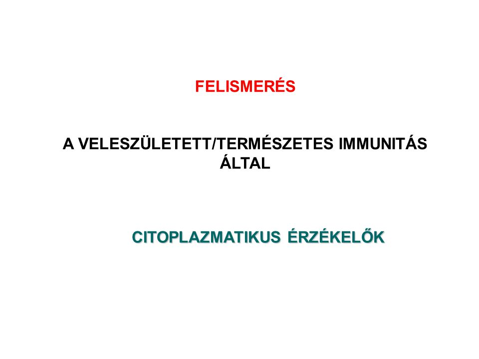 A VELESZÜLETETT/TERMÉSZETES IMMUNITÁS ÁLTAL CITOPLAZMATIKUS ÉRZÉKELŐK