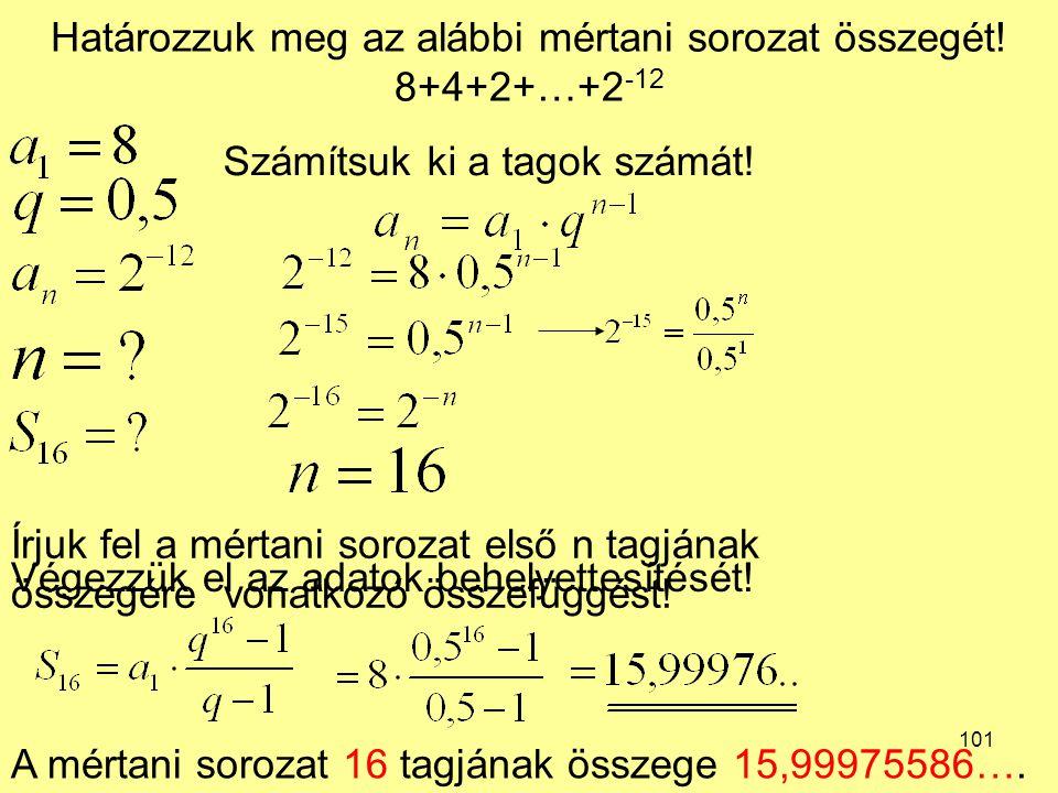 Határozzuk meg az alábbi mértani sorozat összegét! 8+4+2+…+2-12