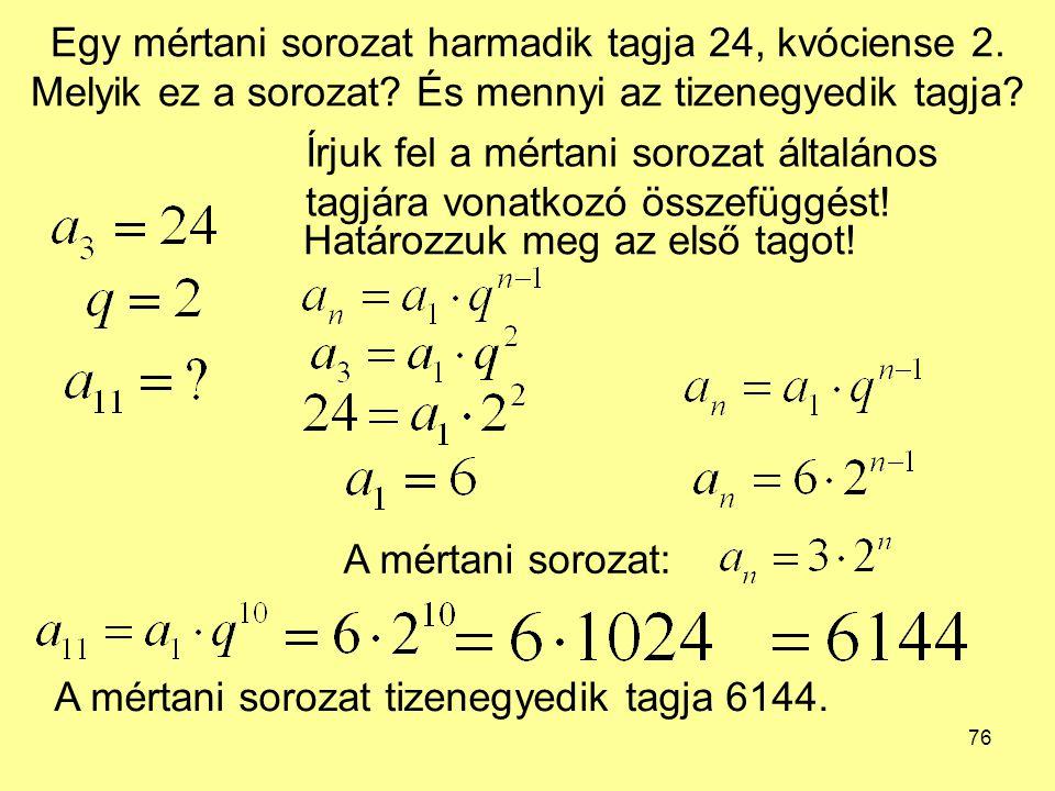 Egy mértani sorozat harmadik tagja 24, kvóciense 2. Melyik ez a sorozat És mennyi az tizenegyedik tagja