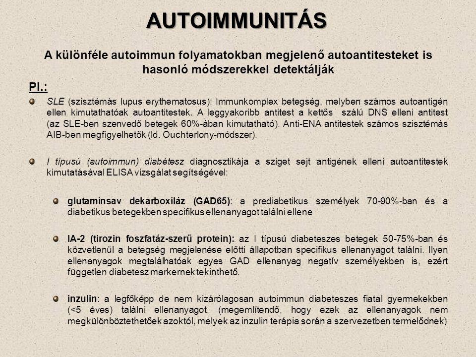AUTOIMMUNITÁS A különféle autoimmun folyamatokban megjelenő autoantitesteket is hasonló módszerekkel detektálják.