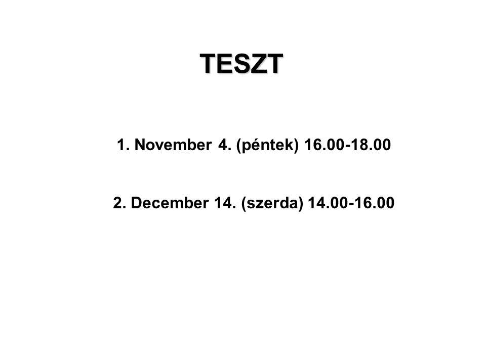 TESZT 1. November 4. (péntek) 16.00-18.00