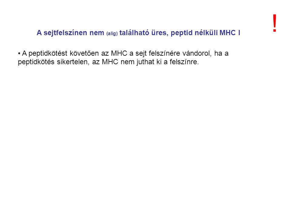 A sejtfelszínen nem (alig) található üres, peptid nélküli MHC I