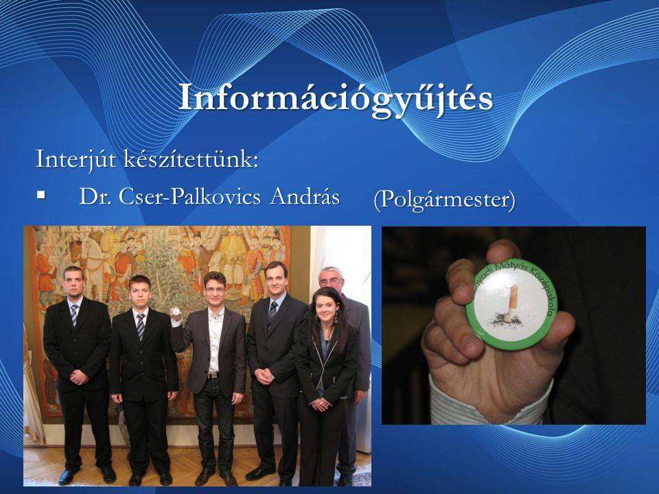 Információgyűjtés Interjút készítettünk: Dr. Cser-Palkovics András