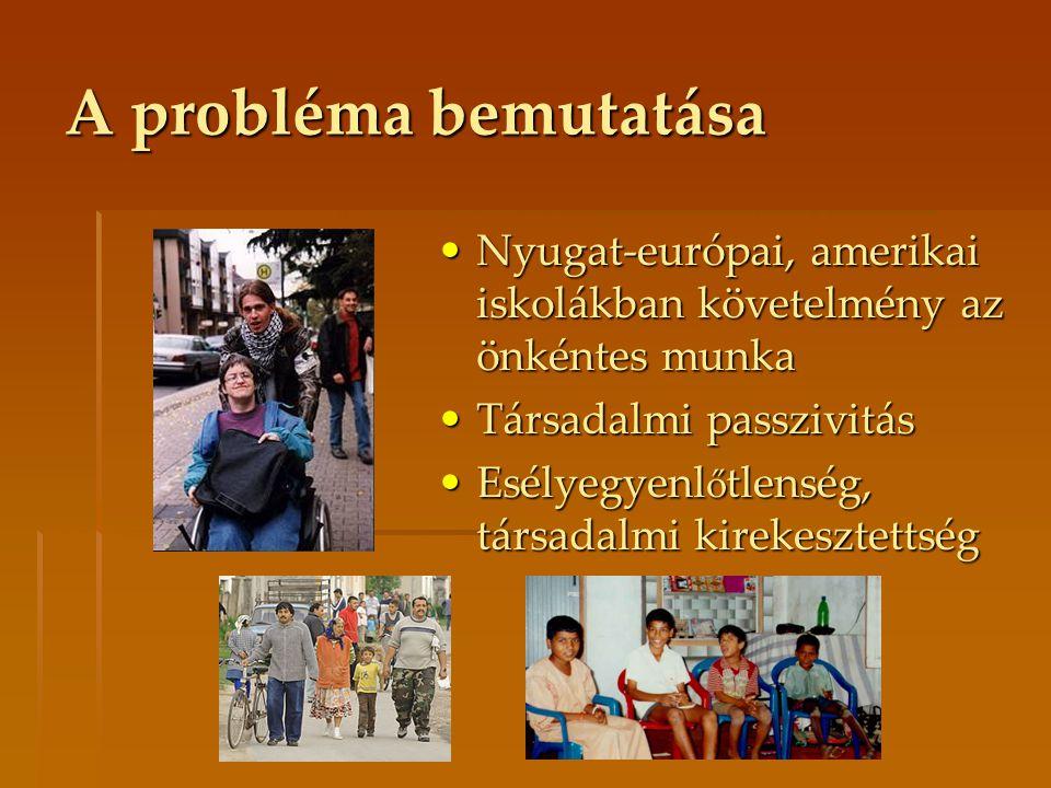 A probléma bemutatása Nyugat-európai, amerikai iskolákban követelmény az önkéntes munka. Társadalmi passzivitás.