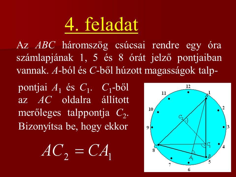4. feladat Az ABC háromszög csúcsai rendre egy óra számlapjának 1, 5 és 8 órát jelző pontjaiban vannak. A-ból és C-ből húzott magasságok talp-