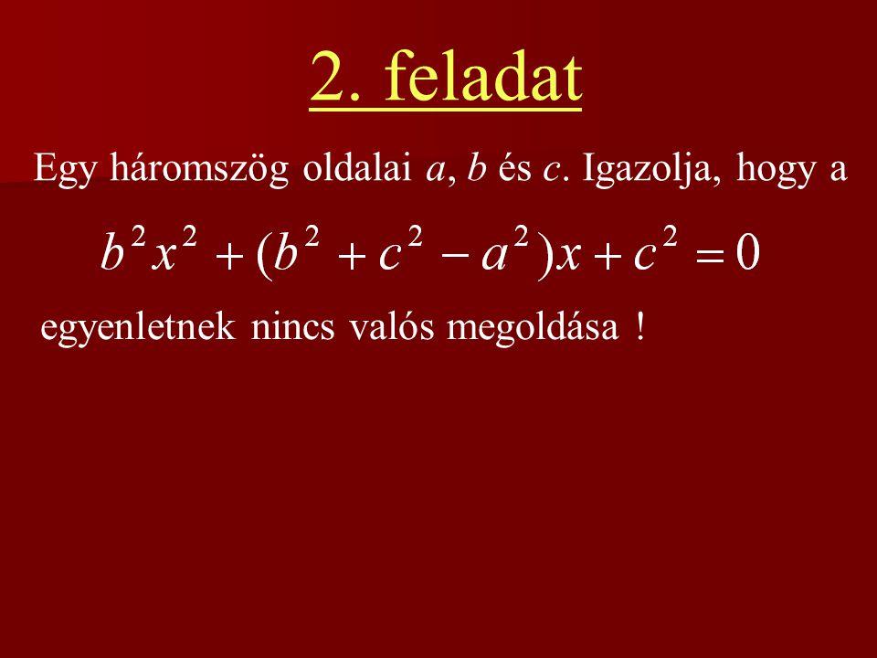 2. feladat Egy háromszög oldalai a, b és c. Igazolja, hogy a