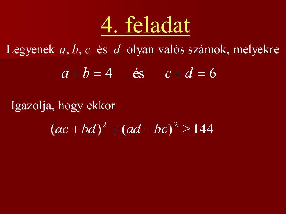4. feladat Legyenek a, b, c és d olyan valós számok, melyekre