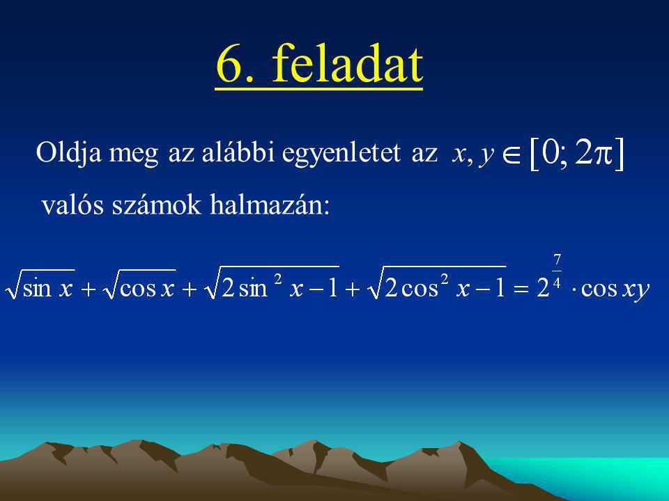 6. feladat Oldja meg az alábbi egyenletet az x, y