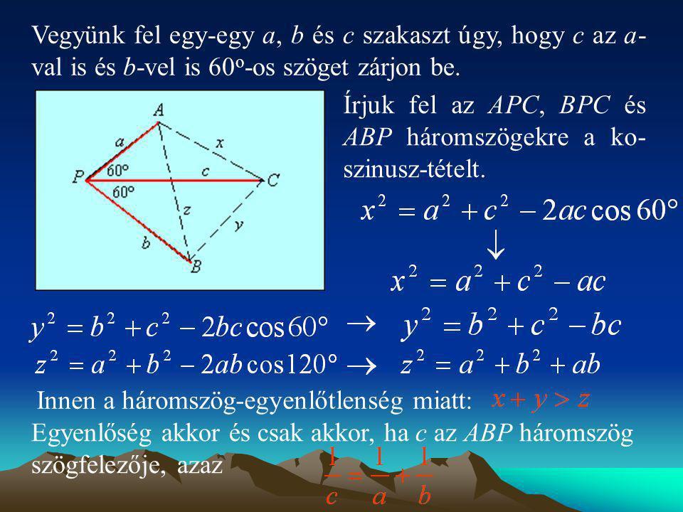 Vegyünk fel egy-egy a, b és c szakaszt úgy, hogy c az a-val is és b-vel is 60o-os szöget zárjon be.