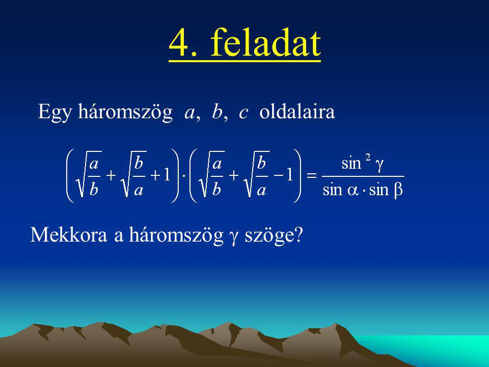 4. feladat Egy háromszög a, b, c oldalaira