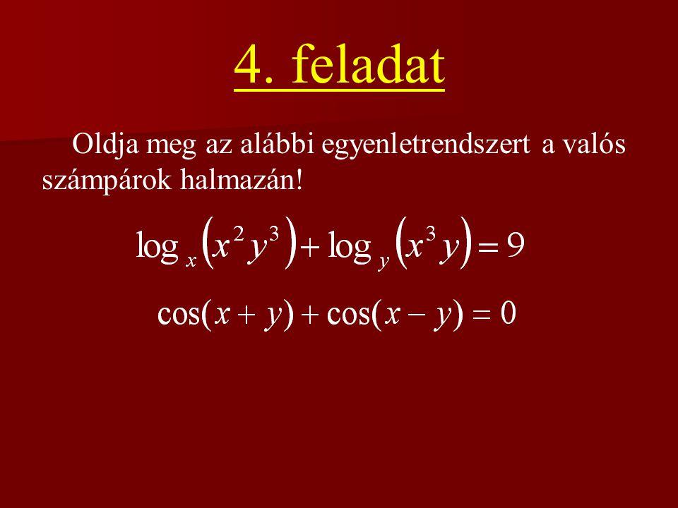 4. feladat Oldja meg az alábbi egyenletrendszert a valós
