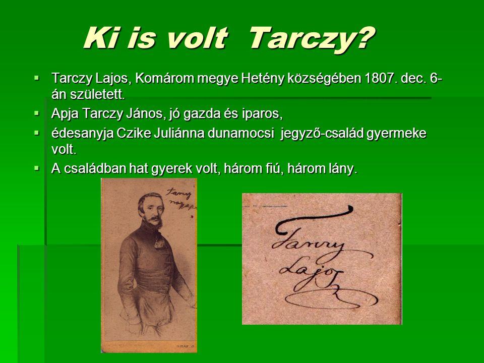 Ki is volt Tarczy Tarczy Lajos, Komárom megye Hetény községében 1807. dec. 6-án született. Apja Tarczy János, jó gazda és iparos,