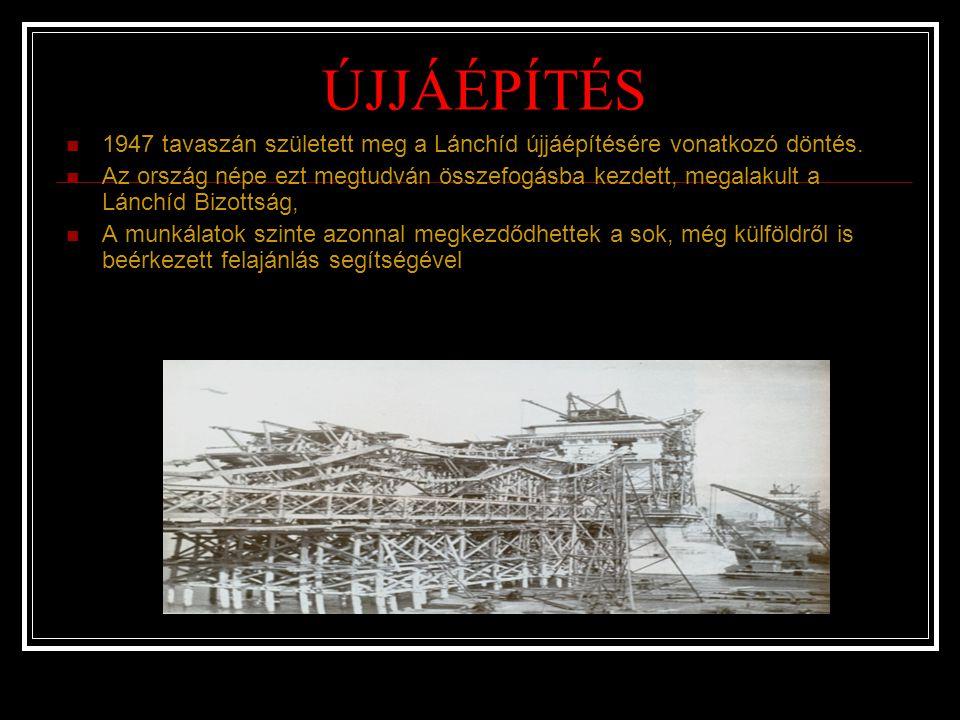 ÚJJÁÉPÍTÉS 1947 tavaszán született meg a Lánchíd újjáépítésére vonatkozó döntés.