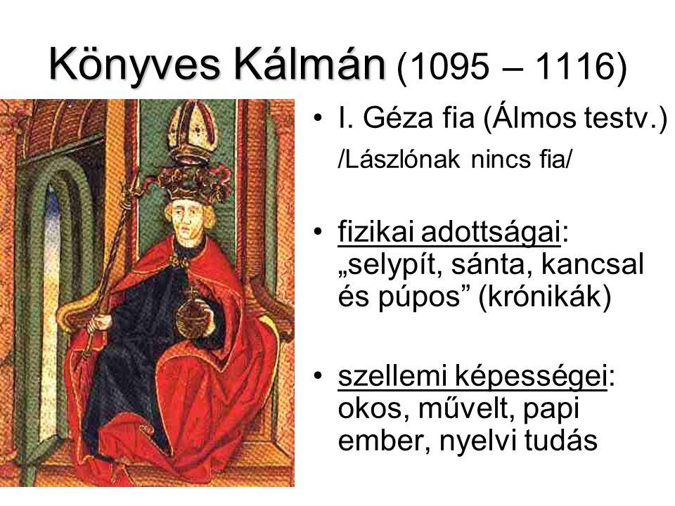 Könyves Kálmán (1095 – 1116) I. Géza fia (Álmos testv.)