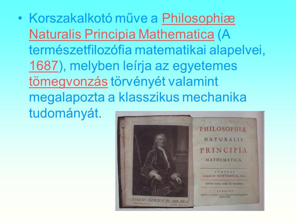 Korszakalkotó műve a Philosophiæ Naturalis Principia Mathematica (A természetfilozófia matematikai alapelvei, 1687), melyben leírja az egyetemes tömegvonzás törvényét valamint megalapozta a klasszikus mechanika tudományát.
