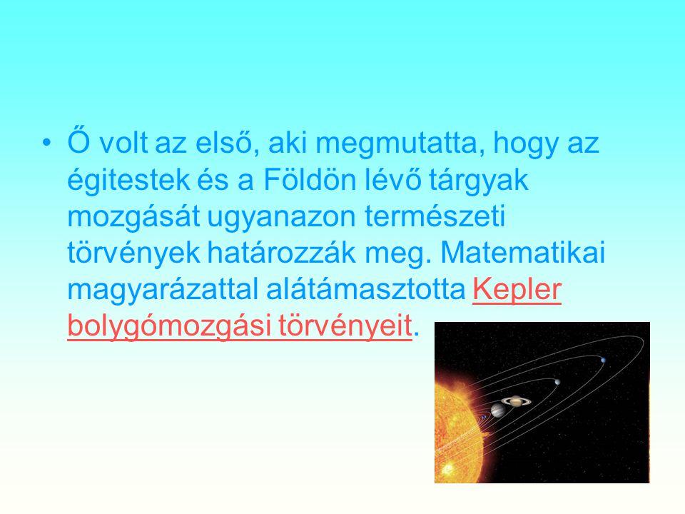 Ő volt az első, aki megmutatta, hogy az égitestek és a Földön lévő tárgyak mozgását ugyanazon természeti törvények határozzák meg.