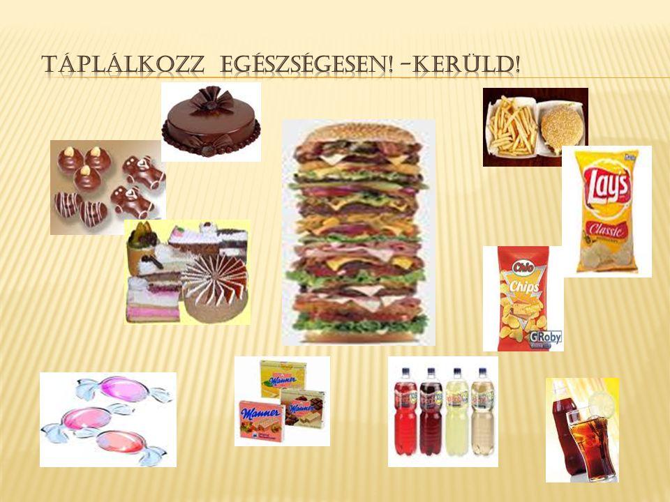 táplálkozz egészségesen! -kerüld!