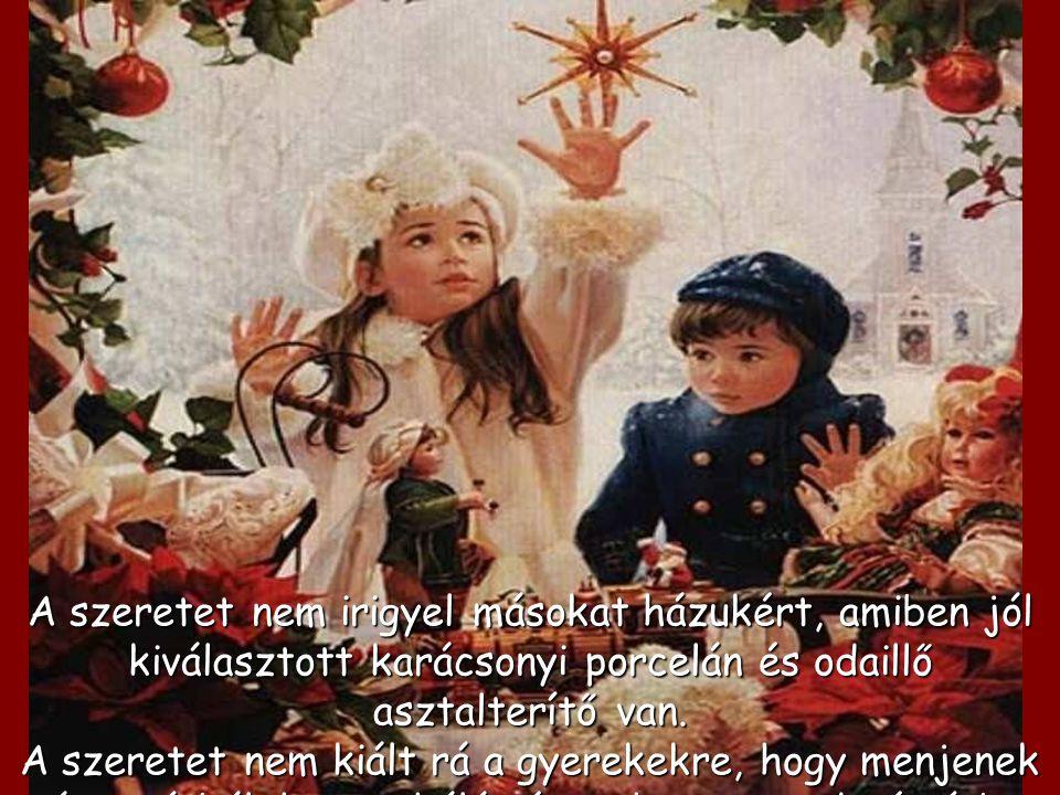 A szeretet nem irigyel másokat házukért, amiben jól kiválasztott karácsonyi porcelán és odaillő asztalterítő van.