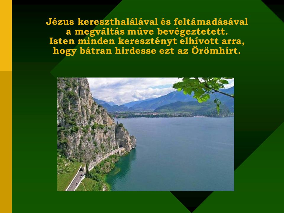 Jézus kereszthalálával és feltámadásával a megváltás műve bevégeztetett.