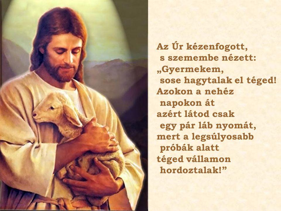 """Az Úr kézenfogott, s szemembe nézett: """"Gyermekem, sose hagytalak el téged."""