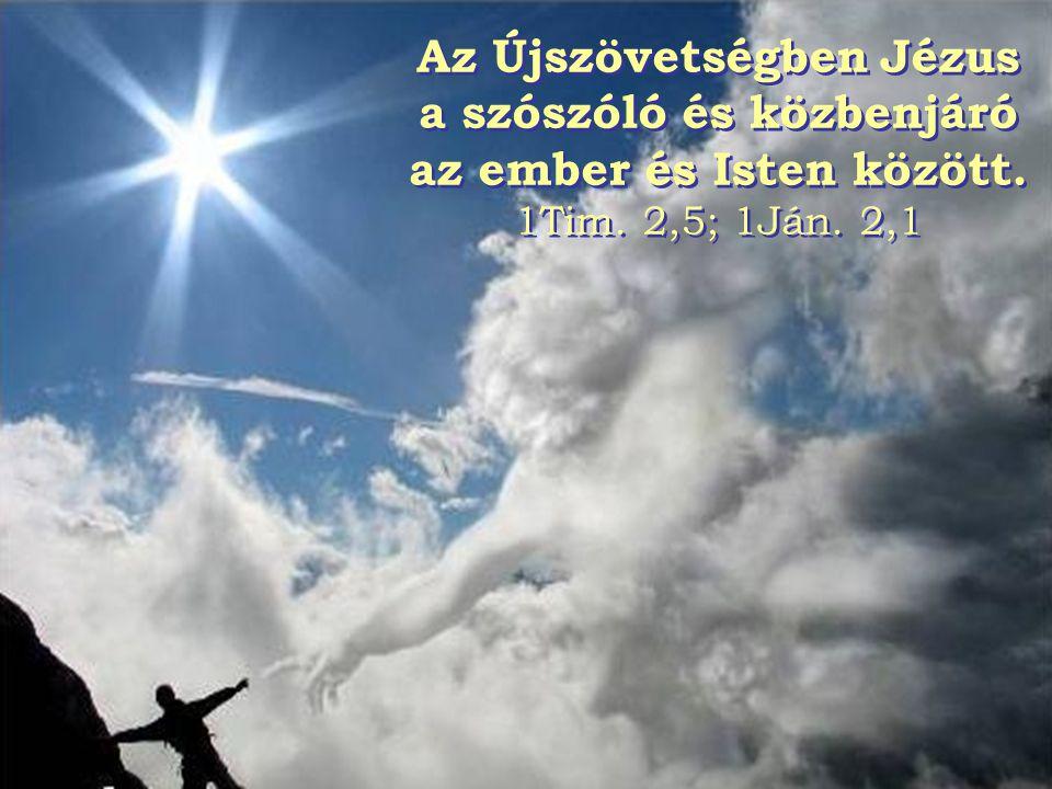 Az Újszövetségben Jézus a szószóló és közbenjáró az ember és Isten között. 1Tim. 2,5; 1Ján. 2,1