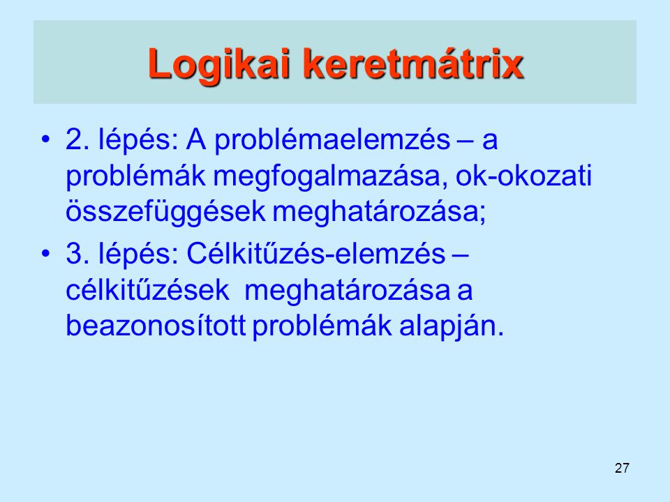 Logikai keretmátrix 2. lépés: A problémaelemzés – a problémák megfogalmazása, ok-okozati összefüggések meghatározása;